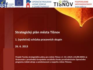 Strategický plán města Tišnov 1. (společná) schůzka pracovních skupin 26. 6. 2013