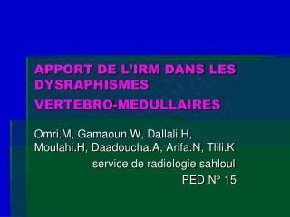 APPORT DE L'IRM DANS LES DYSRAPHISMES  VERTEBRO-MEDULLAIRES