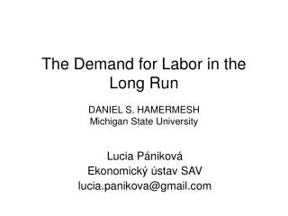 The Demand for Labor in the Long Run DANIEL S. HAMERMESH Michigan State University