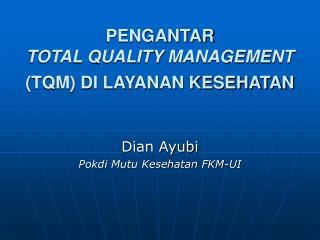 PENGANTAR  TOTAL QUALITY MANAGEMENT (TQM) DI LAYANAN KESEHATAN