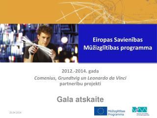 2012.-2014. gada  Comenius, Grundtvig un Leonardo da Vinci  partnerību projekti  Gala atskaite