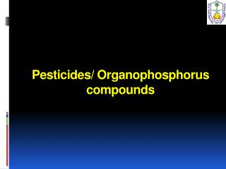 Pesticides/  O rganophosphorus  compounds