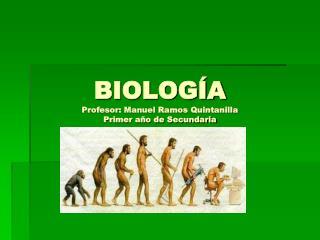 BIOLOGÍA Profesor: Manuel Ramos Quintanilla Primer año de Secundaria