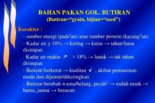 "BAHAN PAKAN GOL. BUTIRAN (Butiran=""grain, bijian=""seed"")"