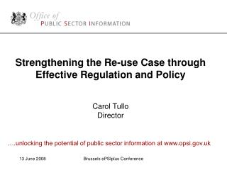 Strengthening the Re-use Case through Effective Regulation and Policy Carol Tullo Director