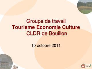 Groupe de travail Tourisme Economie Culture  CLDR de Bouillon