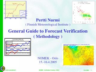 Pertti Nurmi ( Finnish Meteorological Institute ) General Guide to Forecast Verification