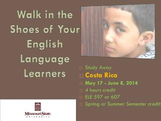 Study Away Costa Rica May 17 - June 8, 2014 4 hours credit  ELE 597 or 607