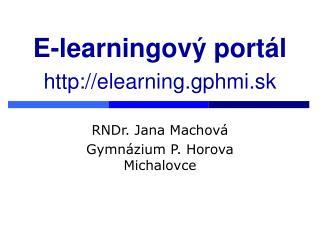 E-learningový portál   http: // elearning.gphmi.sk