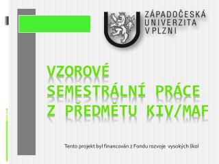 Vzorov é semestrální práce z předmětu  KIV/M A F