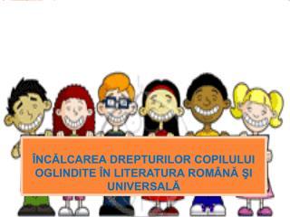 ]nc[lcarea  drepturilor copilului  oglindite î]n  literatura  româna Şi  universală