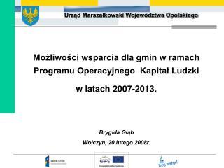 Możliwości wsparcia dla gmin w ramach  Programu Operacyjnego  Kapitał Ludzki  w latach 2007-2013.