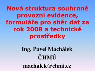 Ing. Pavel Machálek ČHMÚ machalek@chmi.cz