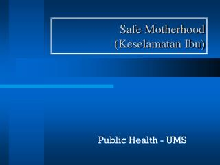 Safe Motherhood ( Keselamatan Ibu)