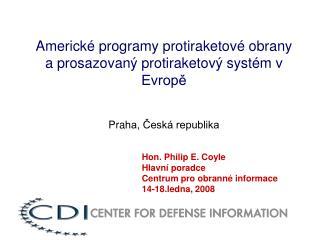 Hon. Philip E. Coyle Hlavní poradce Cent rum pro obranné informace 14-18 .ledna , 2008