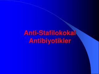 Anti-Stafilokokal Antibiyotikler