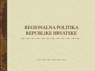 REGIONALNA POLITIKA REPUBLIKE HRVATSKE