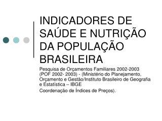 INDICADORES DE SAÚDE E NUTRIÇÃO  DA POPULAÇÃO BRASILEIRA