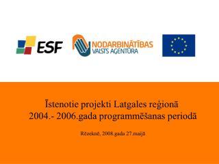 Īstenotie projekti Latgales reģionā  2004.- 2006.gada programmēšanas periodā