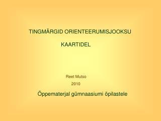 TINGMÄRGID ORIENTEERUMISJOOKSU KAARTIDEL