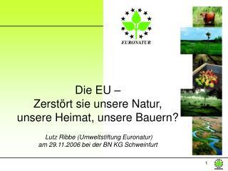 Die EU – Zerstört sie unsere Natur,  unsere Heimat, unsere Bauern?
