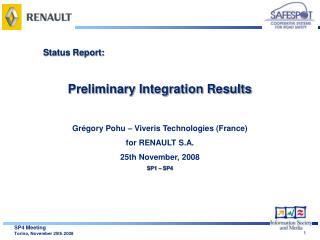 Status Report: Preliminary Integration Results Grégory Pohu – Viveris Technologies (France)