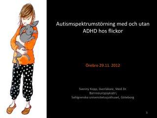 Varför fokusera på flickor            autismspektrumstörning med eller utan ADHD ?