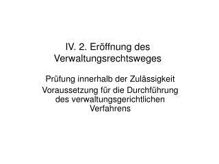 IV. 2. Eröffnung des Verwaltungsrechtsweges
