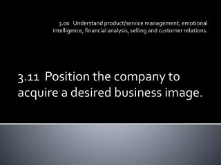 3.11  Position the company to acquire a desired business image.