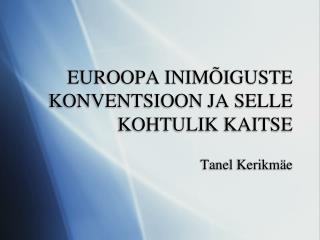 EUROOPA INIMÕIGUSTE KONVENTSIOON JA SELLE KOHTULIK KAITSE