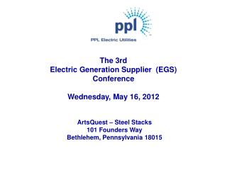 The 3rd  Electric Generation Supplier  (EGS) Conference Wednesday, May 16, 2012