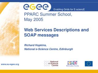 PPARC Summer School,  May 2005 Web Services Descriptions and SOAP messages