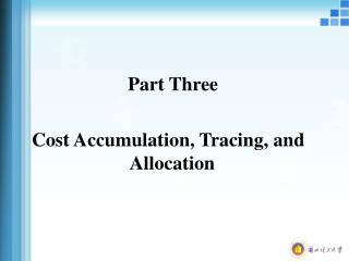 Part Three  Cost Accumulation, Tracing, and Allocation