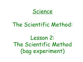 Science The Scientific Method: Lesson 2: The Scientific Method (bag experiment)