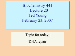 Biochemistry 441 			Lecture 20			 Ted Young February 23, 2007