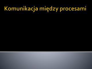 Komunikacja między procesami