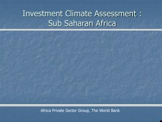 Investment Climate Assessment :  Sub Saharan Africa