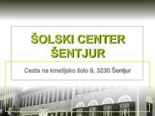 ŠOLSKI CENTER ŠENTJUR