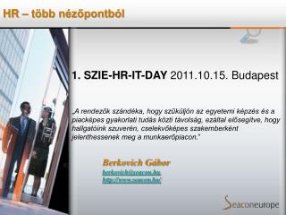 1. SZIE-HR-IT-DAY  2011.10.15. Budapest