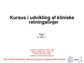 Kursus i udvikling af kliniske retningslinjer Dag 1 d. 20.1.1 Preben U. Pedersen, lektor, PhD