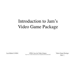 Introduction to Jam's Video Game Package