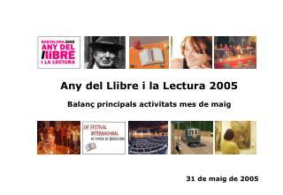 Any del Llibre i la Lectura 2005 Balanç principals activitats mes de maig