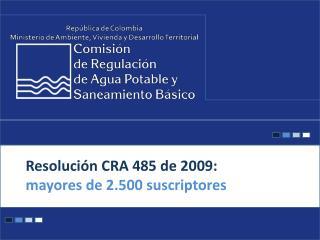 Resolución CRA 485 de 2009:  mayores de 2.500 suscriptores