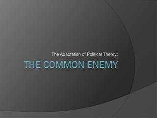 The Common  Enemy