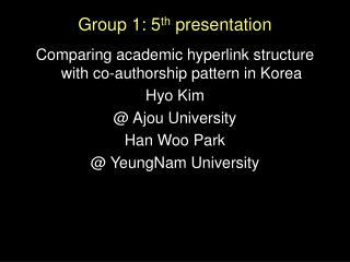 Group 1: 5 th  presentation