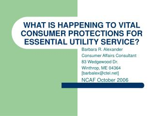 WHAT IS HAPPENING TO VITAL CONSUMER PROTECTIONS FOR ESSENTIAL UTILITY SERVICE?
