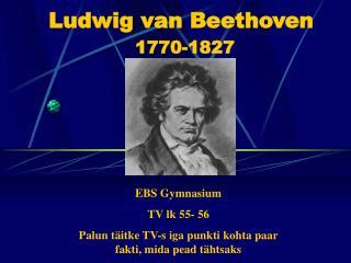 Ludwig van Beethoven 1770-1827