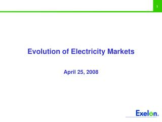 Evolution of Electricity Markets April 25, 2008
