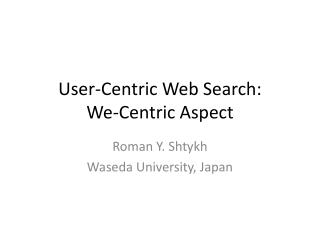 User-Centric Web Search: We-Centric Aspect