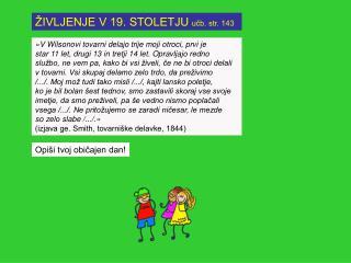 ŽIVLJENJE V 19. STOLETJU učb. str. 143